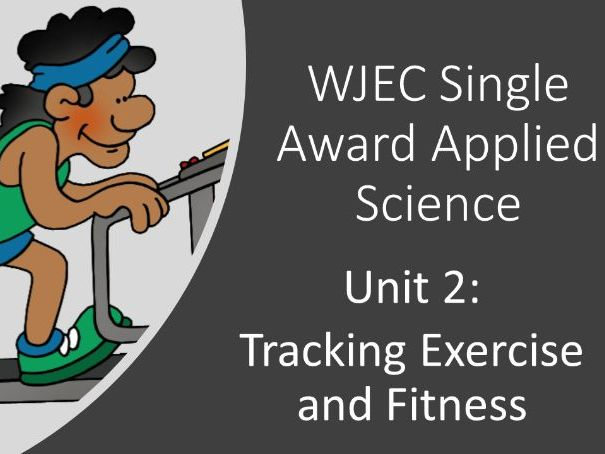 Tracking Exercise and Fitness - WJEC Applied Science Single Award
