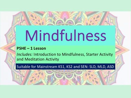 PSHE - Mindfulness - KS1, KS2 and SEN: SLD, MLD, ASD, ADHD - One Full Lesson