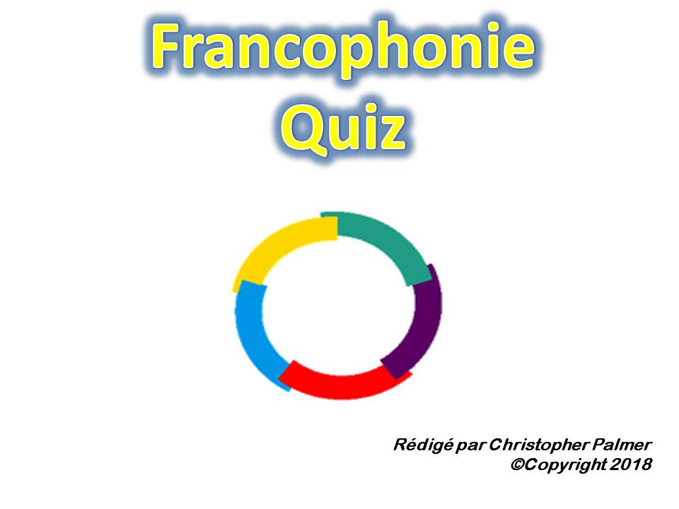 French: Francophonie Quiz (Questions on various French-speaking countries for Francophonie Day)