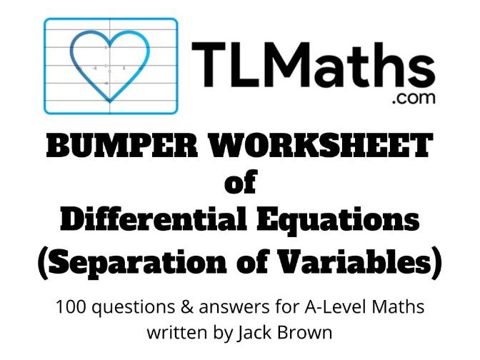 TLMaths BUMPER Worksheet of Differential Equations (Separation of Variables)