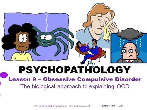 Powerpoint - Psychopathology - Lesson 9 - OCD - The biological approach to explaining OCD