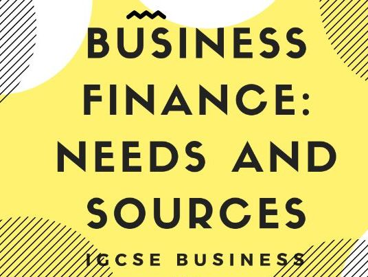 5.1 Business finance: needs and sources IGCSE business Studies