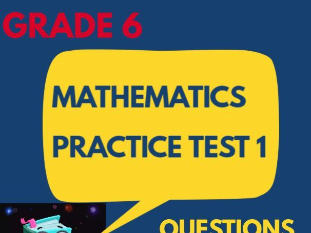 Grade 6 MATHEMATICS PRACTICE TEST 1 (QUESTIONS & ANSWERS)