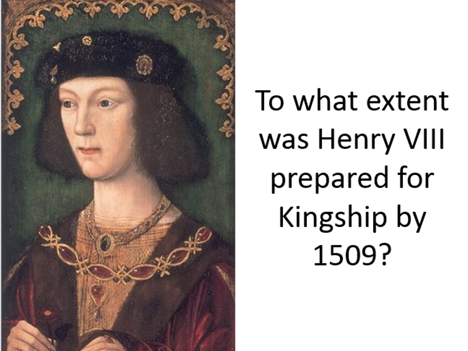 AQA A Level History - To what extent was Henry VIII prepared for kingship?