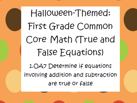 First Grade Math: True & False Equations (Halloween-themed)