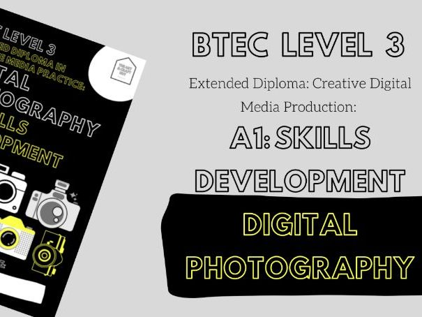 BTEC Level 3-Extended Diploma in Creative Media Practice: Digital Photography-A1: Skills Development