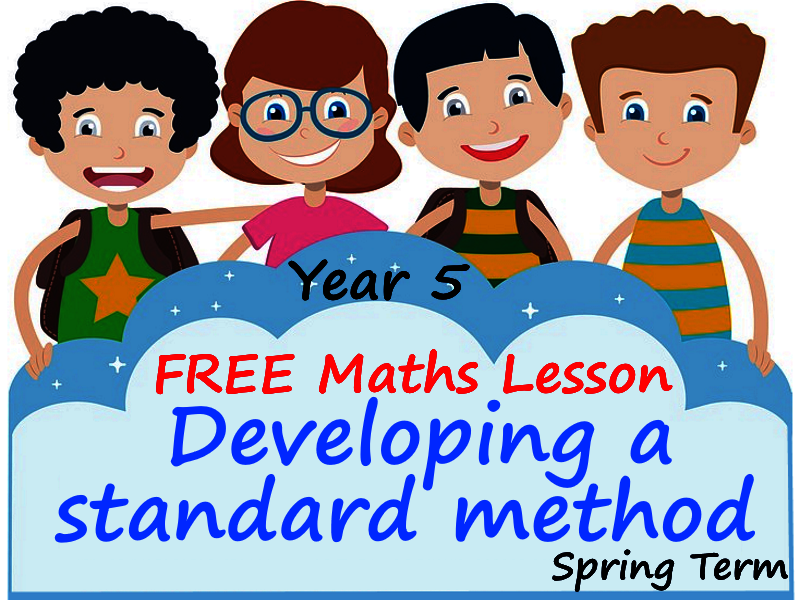 FREE Year 5 Maths Lesson - Developing a standard method - Spring Term