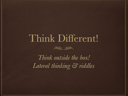 Thinking outside the box - Creative and Lateral thinking / Riddles