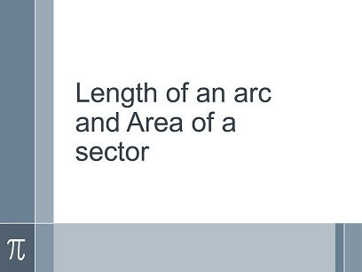Length of arc and area of a sector