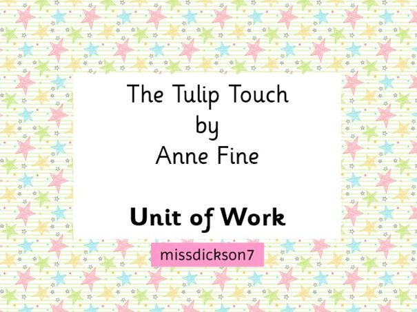 The Tulip Touch by Anne Fine - Unit of Work