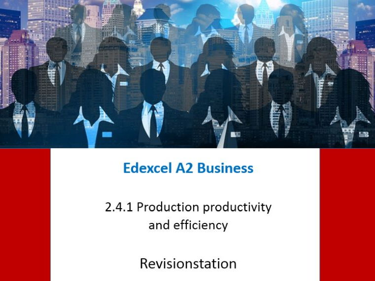 Edexcel A Level Business Theme 2 (241) Production productivity and efficiency