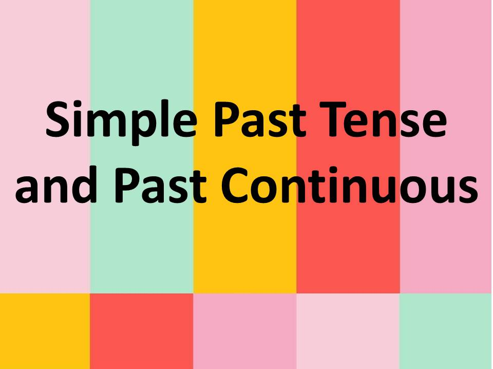 Simple Past Tense  and Past Continuous