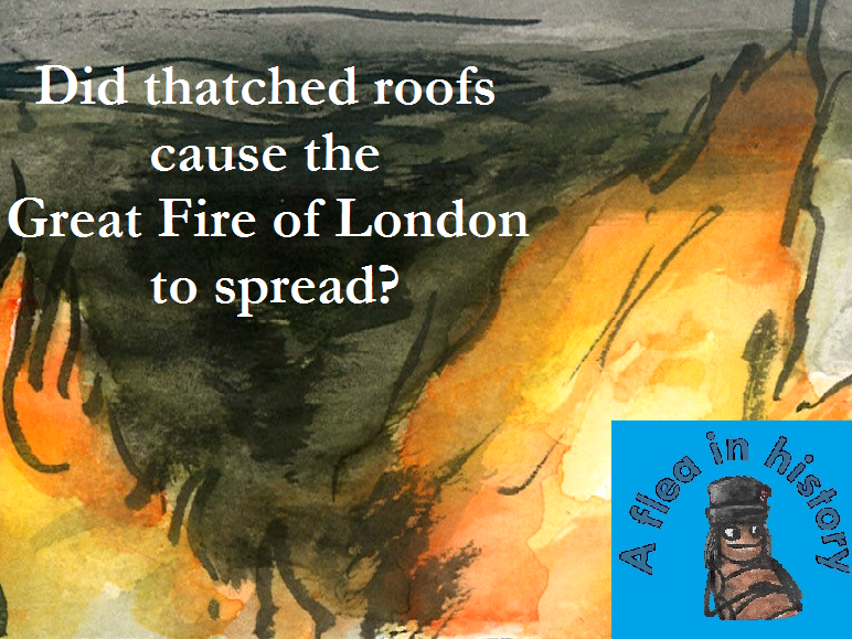 Questions about the Great Fire of London - Did thatched roofs make the Great Fire of London Spread?