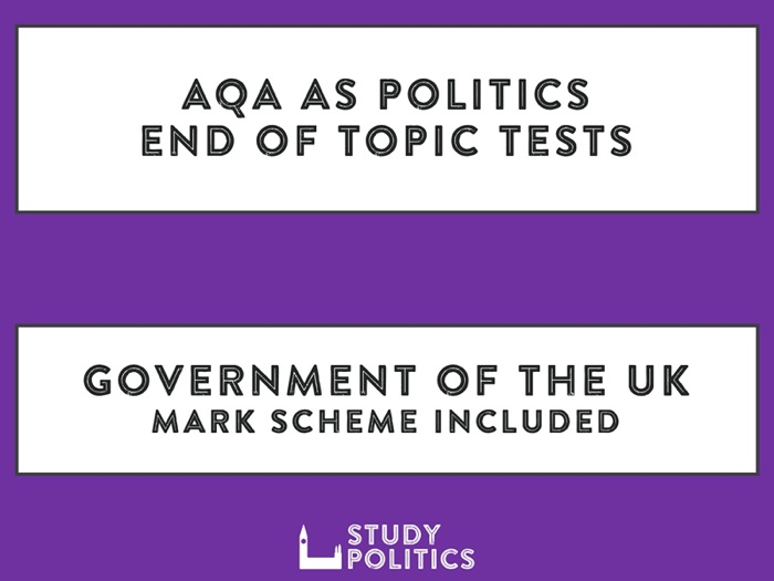AQA AS Politics - End of Topic Tests - Government of the UK