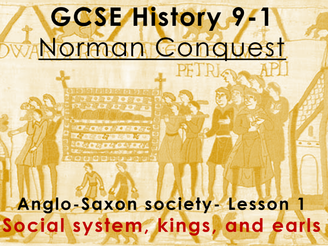 Norman Conquest - GCSE History 9-1 - Anglo-Saxon society: lesson 1 - society, kings, and earls