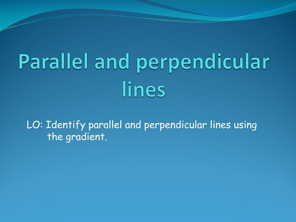 The gradient of Parallel and perpendicular lines