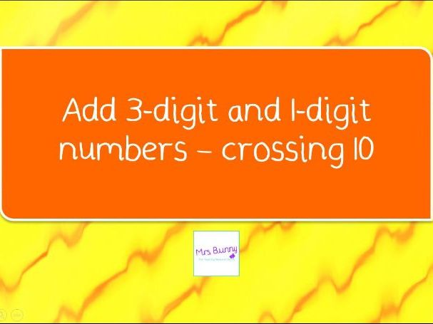 3. Add 3-digit and 1-digit numbers - crossing 10 lesson pack (Y3 A&S)
