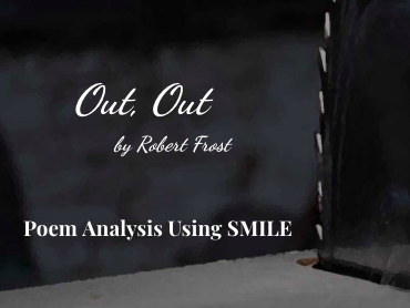 Out, Out - by Robert Frost (SMILE Analysis points)