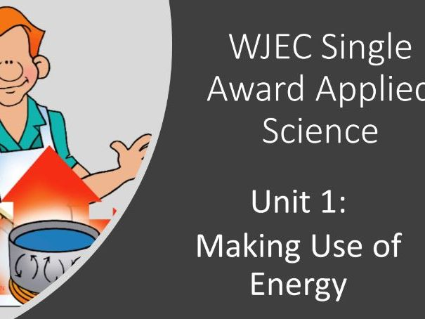 Making Use of Energy - WJEC Applied Science Single Award
