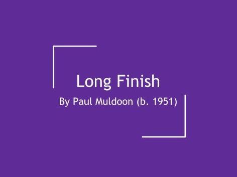 Long Finish: Paul Muldoon AQA A Level English Literature Full Analysis