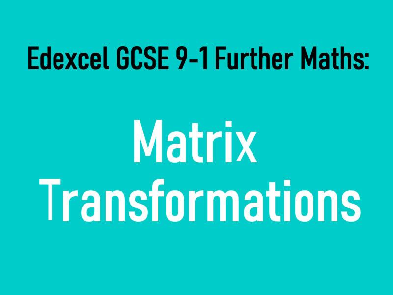AQA GCSE 9-1 Further Maths Notes: Matrix Transformations