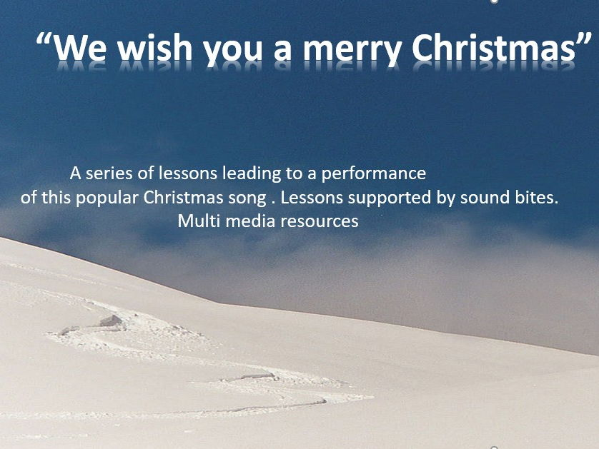 We wish you a merry Christmas Song with lessons for Non- specialist and music teachers. Multi media