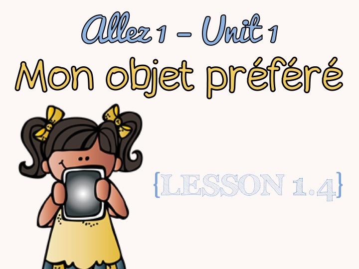 Allez 1 - Unit 1 - Mon objet préféré - 1.4