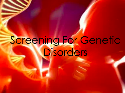 Screening for Genetic Disorders