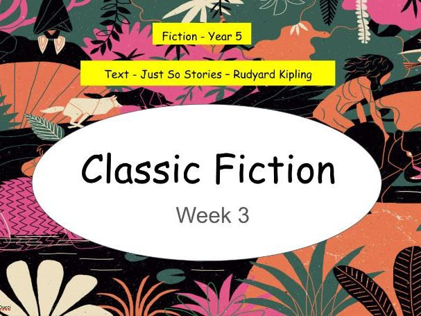 Year 5: Classic Fiction 5 Lessons - Just So Stories (Week 3 of 3)