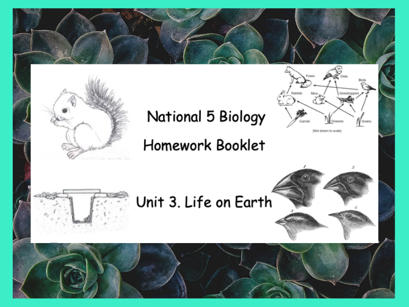 National 5 Unit 3 - Life on Earth Homework booklet (Suitable for Home Learning)