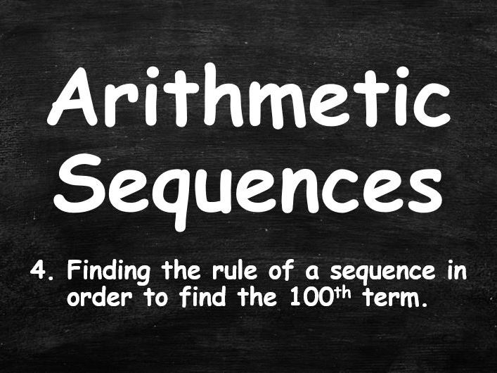 ALGEBRA. Sequences. Arithmetic Sequences. 4. Finding the rule of a sequence in order to find the 100