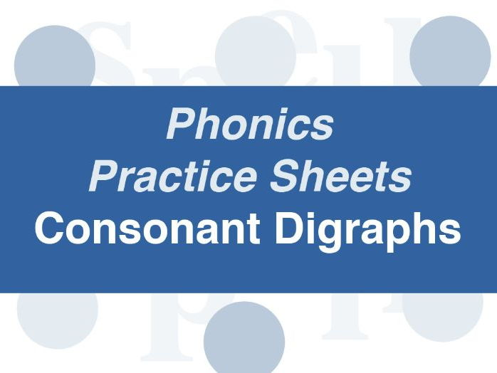 Phonics Practice Sheets: Foundation Stage Year 1 Consonant Digraphs