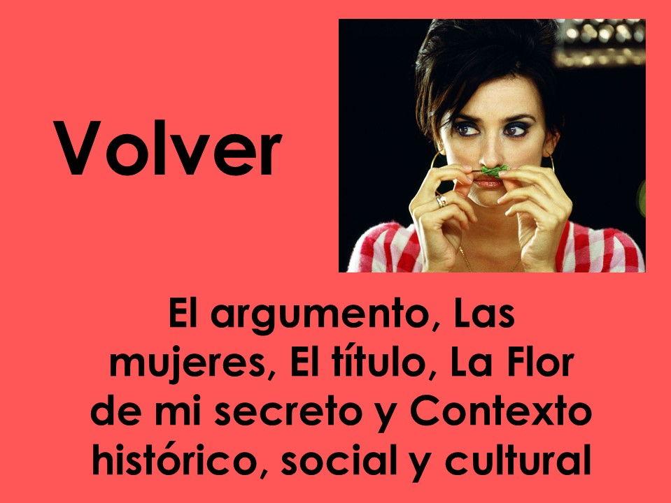 A-level Spanish Volver: El argumento, las mujeres, el título, La Flor de mi Secreto y el contexto