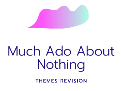 Much Ado About Nothing Themes