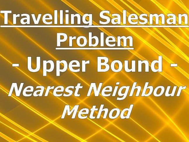 Nearest Neighbour Upper Bound for Travelling Salesman Problem