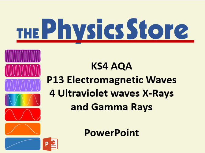 KS4 GCSE Physics AQA P13 4 Ultraviolet waves X-Rays and Gamma Rays PowerPoint