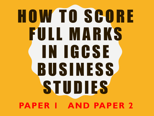 IGCSE Business Studies (Paper 1 & Paper 2)  Revision Tips:  How to score full marks