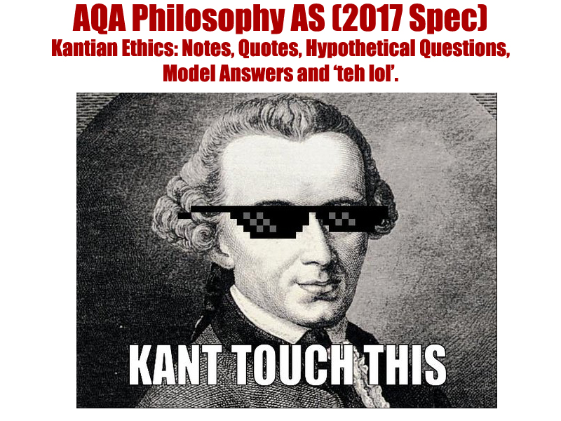 AQA Philosophy (New Spec, 2017) AS-Level Guide to Kantian Ethics