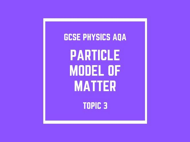 GCSE Physics AQA Topic 3: Particle Model of Matter