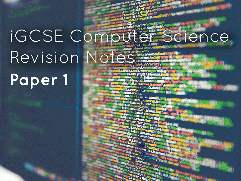 iGCSE Computer Science Revision Notes for Paper 1