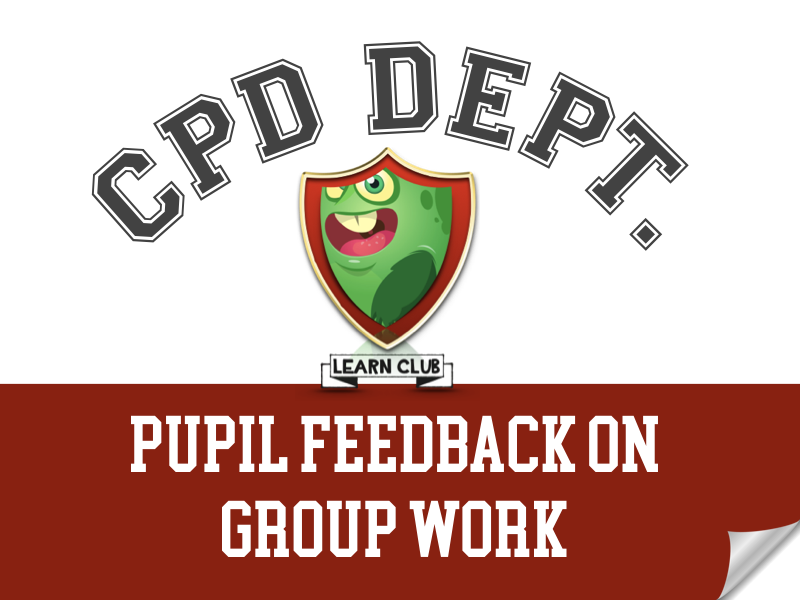 CPD - Pupil Feedback on Group Work