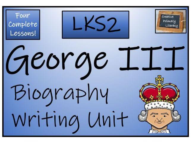 LKS2 King George III Biography Writing Unit
