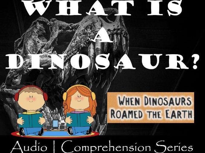 What is a Dinosaur? | Distance Learning | Audio & Comprehension Worksheets