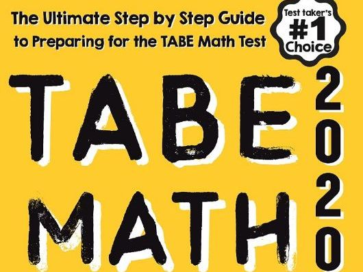 TABE Math for Beginners: The Ultimate Step by Step Guide to Preparing for the TABE 11 & 12 Math