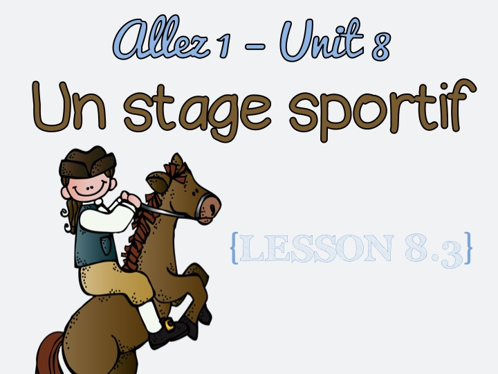 Allez 1-Unit 8.3 - Un stage sportif -sport - past tense - Mrs Vandertramp -KS3French