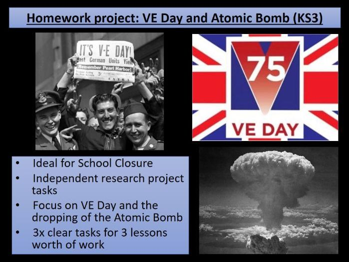 Home learning KS3 History - WW2 VE Day and Atomic Bomb - ideal for school closure