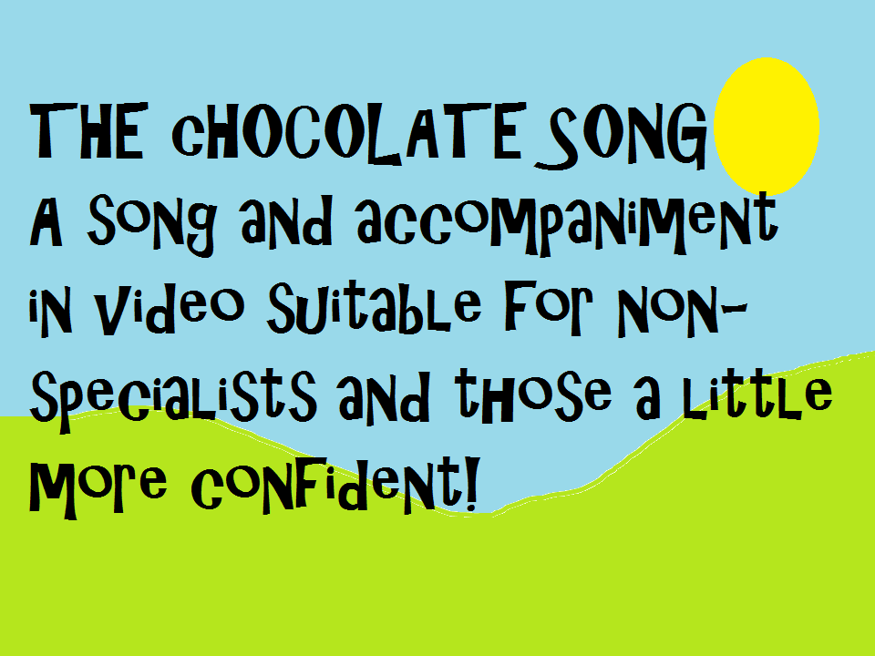 The  Chocolate song for non- music specialists (with extension for those more confident)