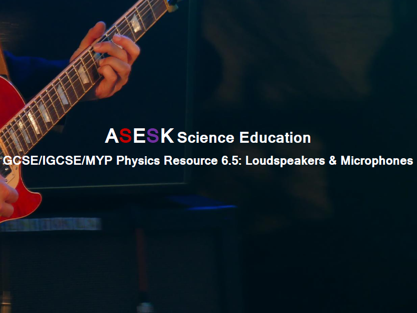ASESK GCSE Physics Resource 6.5: Loudspeakers and Microphones