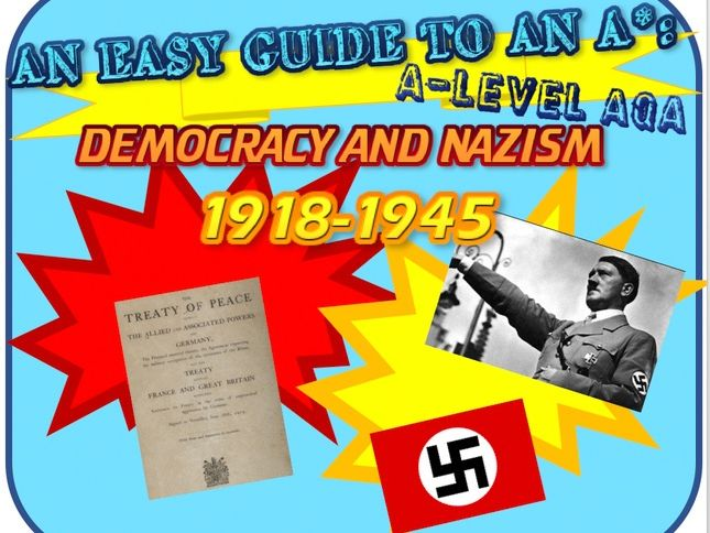 AN EASY GUIDE TO AN A*: A-LEVEL DEMOCRACY AND NAZISM 1918-1945 FULL CONCISE NOTES WITH ESSAY PLANS