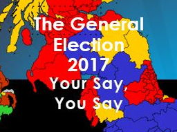 Citizenship: General Election 2017: Your Say, You Say